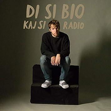 Di Si Bio, Kaj Si Radio?