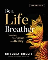 Be a Life Breather: Transform Your Vision into Reality