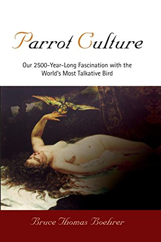 Parrot Culture: Our 2500-Year-Long Fascination with the World's Most Talkative Bird (English Edition)