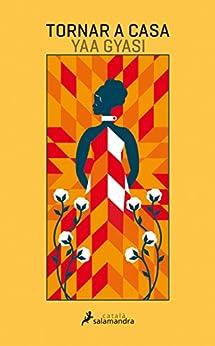 Tornar a casa (Spanish Edition) by [Yaa Gyasi]