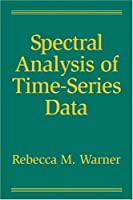 Spectral Analysis of Time-Series Data (Methodology in the Social Sciences)