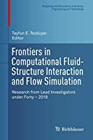 Frontiers in Computational Fluid-Structure Interaction and Flow Simulation: Research from Lead Investigators under Forty – 2018 (Modeling and Simulation in Science, Engineering and Technology)