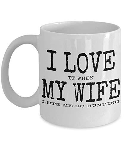 N\A Tazas Divertidas: me Encanta Cuando mi Esposa me Deja IR a Cazar, Taza de cerámica de 11 oz