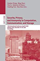 Security, Privacy, and Anonymity in Computation, Communication, and Storage: 13th International Conference, SpaCCS 2020, Nanjing, China, December 18-20, 2020, Proceedings (Lecture Notes in Computer Science, 12382)