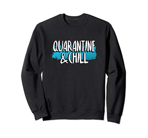 Quarantine and Chill Funny Social Distancing 2020 Gift Sweatshirt