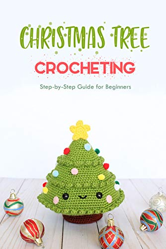 Christmas Tree Crocheting : Step-by-Step Guide for Beginners: Gift for Christmas (English Edition)