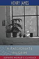 A Passionate Pilgrim (Esprios Classics)