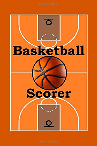 Basketball scorer: A cute notebook journal for basketball lovers , and a best funny idea gift for the talented players, viewer, public of this ... on all occasion like a winning in the game