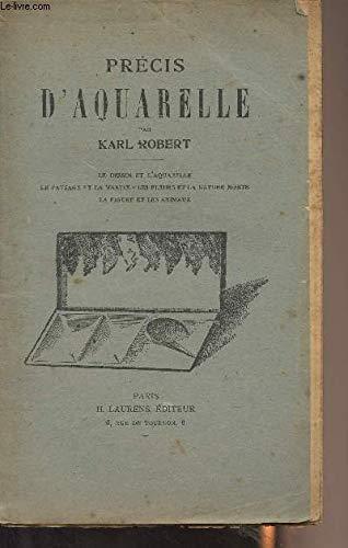Précis d'Aquarelle (Les dessin et l'aquarelle, Le paysage et la marine, Les fleurs et la nature morte, La figure et les animaux)