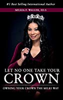 Let No One Take Your Crown: Owning Your Crown the Milki Way
