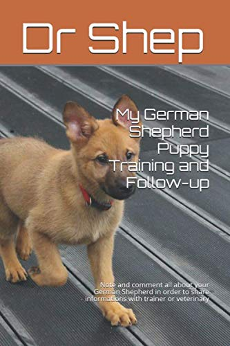 My German Shepherd Puppy Training and Follow-up: Note and comment all about your German Shepherd in order to share informations with trainer or veterinary