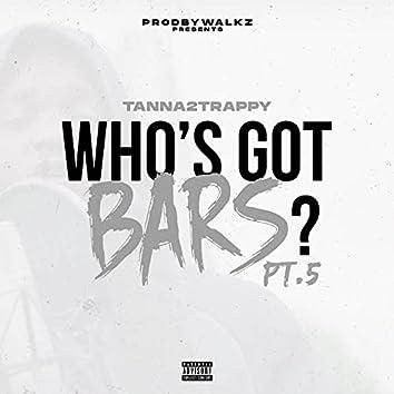 Who's Got Bars? Pt. 5