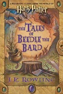 J.K. Rowling: The Tales of Beedle the Bard : A Wizarding Classic From the World of Harry Potter (Hardcover); 2008 Edition