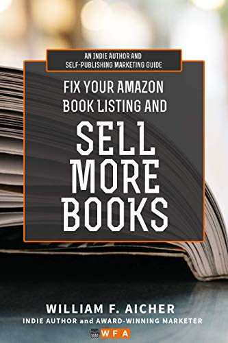 Fix Your Amazon Book Listing and SELL MORE BOOKS: An Indie Author and Self-Publishing Marketing Guide by [William F. Aicher]