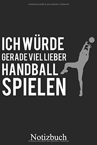 Ich Würde Gerade Viel Lieber Handball Spielen - Handballer Notizbuch: Handball Spruch Notizheft, Schreibheft, Tagebuch (Taschenbuch ca. DIN A 5 Format Liniert) von JOHN ROMEO