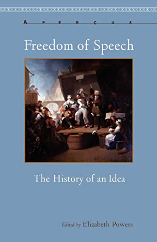 Freedom of Speech: The History of an Idea (Aperçus: Histories Texts Cultures)