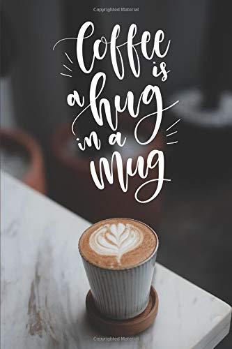 Coffee Is A Hug In A Mug - Notebook & Journal
