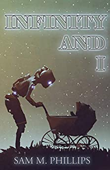 [Sam M. Phillips, Adam Bennett]のINFINITY AND I: Seventy Science Fiction Short Stories (English Edition)