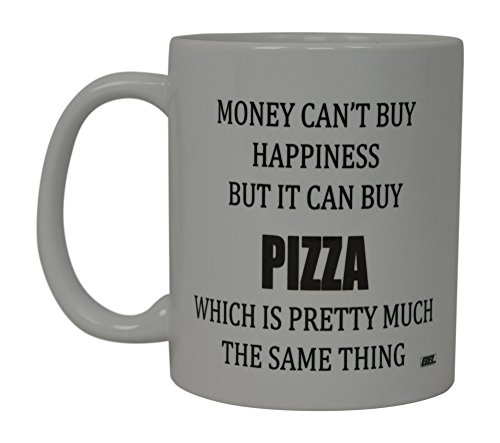 Best Funny Coffee Mug Money can't Buy Happiness But It Can Buy Pizza Novelty Cup Great Gift For Men or Women