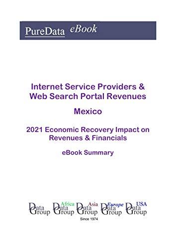 Internet Service Providers & Web Search Portal Revenues Mexico Summary: 2021 Economic Recovery Impact on Revenues & Financials (English Edition)