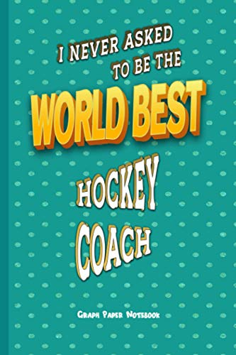 World Best Hockey Coach: Graph Paper Notebook (6x9 100 pages) Best Gift for Colleagues, Friends and Family