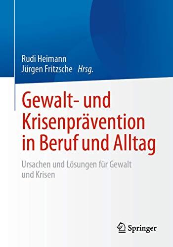Gewalt- und Krisenprävention in Beruf und Alltag: Ursachen und Lösungen für Gewalt und Krisen (Ge