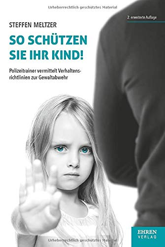 So schützen Sie Ihr Kind!: Polizeitrainer vermittelt Verhaltensrichtlinien zur Gewaltabwehr