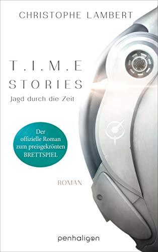 T.I.M.E Stories - Jagd durch die Zeit: Der offizielle Roman zum preisgekrönten Brettspiel TIME Stories