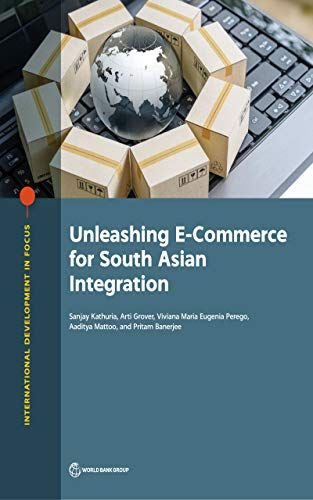Unleashing E-Commerce for South Asian Integration (International Development in Focus) (English Edition)