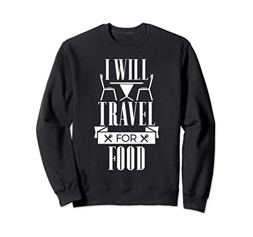I Will Travel For Food - Table And Chairs Funny Sweatshirt