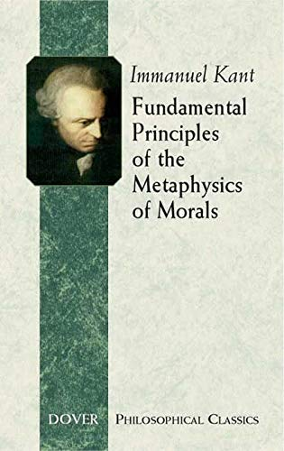 Fundamental Principles of the Metaphysics of Morals (Dover Philosophical Classics)
