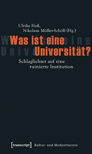 Was ist eine Universität?: Schlaglichter auf eine ruinierte Institution (Kultur- und Medientheorie)