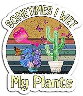 Sometimes Be super welcome I Wet My Plants Max 65% OFF Funny Cactus Vintage Sticker Gardening