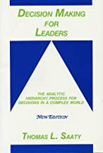 Decision Making for Leaders: The Analytic Hierarchy Process for Decisions in a Complex World, New Edition 2001 (Analytic Hierarchy Process Series, Vol. 2)