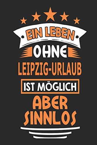 Ein Leben ohne Leipzig-Urlaub ist möglich aber sinnlos: Notizbuch, Notizblock, Geburtstag Geschenk Buch mit 110 linierten Seiten, kann auch als ... eines Schild bzw. Poster verwendet werden
