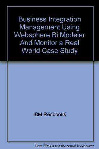 Business Integration Management Using Websphere Bi Modeler And Monitor a Real World Case Study