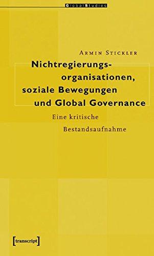 Nichtregierungsorganisationen, soziale Bewegungen und Global Governance: Eine kritische Bestandsaufnahme (Global Studies)