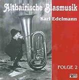 Altbairische Blasmusik - Karl Edelmann, Folge 2 - Altbairische Blasmusik - Karl Edelmann