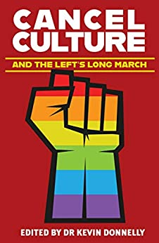 Cancel Culture: And The Left's Long March by [Dr Kevin Donnelly]