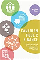 Canadian Public Finance: Explaining Budgetary Institutions and the Budget Process in Canada