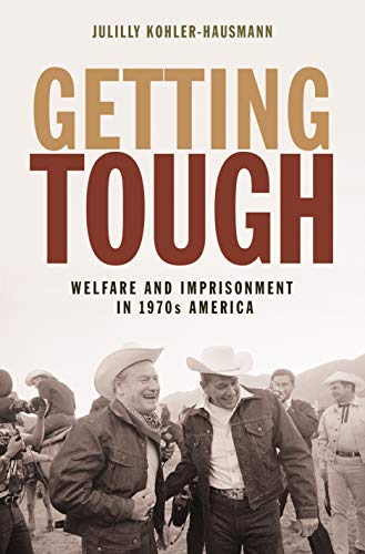 Getting Tough: Welfare and Imprisonment in 1970s America (Politics and Society in Modern America Book 2) (English Edition)