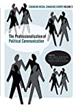 The Professionalisation of Political Communication (Volume 3) (Changing Media, Changing Europe)