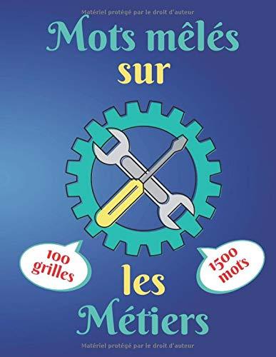 Mots Mêlés sur les métiers: Livre de mots cachés | 100 grilles | 1500 mots | Gros caractères | Avec Solutions