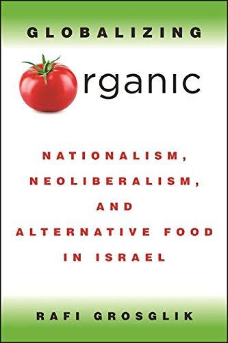 Globalizing Organic: Nationalism, Neoliberalism, and Alternative Food in  Israel - Kindle edition by Grosglik, Rafi. Politics & Social Sciences  Kindle eBooks @ Amazon.com.