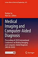 Medical Imaging and Computer-Aided Diagnosis: Proceeding of 2020 International Conference on Medical Imaging and Computer-Aided Diagnosis (MICAD 2020) (Lecture Notes in Electrical Engineering, 633)