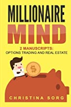 Millionaire Mind: 2 Manuscripts: Options Trading and Real Estate