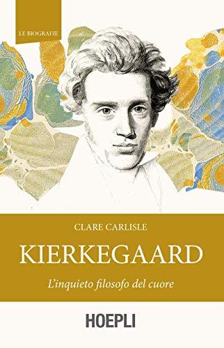 Kierkegaard. L'inquieto filosofo del cuore