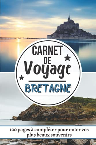 Carnet de Voyage BRETAGNE: Journal de bord pour préparer et réussir votre voyage | Cahier pour organiser planifier votre voyage et noter vos souvenirs| Cadeau pour Noel ou Anniversaire