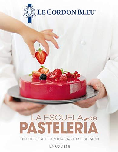 La escuela de pastelería. Le Cordon Bleu® (Larousse - Libros Ilustrados/ Prácticos - Gastronomía - Grandes Obras)