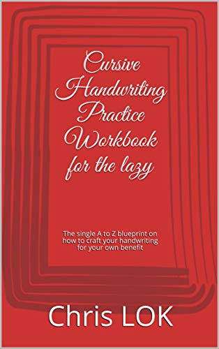 Cursive Handwriting Practice Workbook for the lazy: The single A to Z blueprint on how to craft your handwriting for your own benefit (English Edition)
